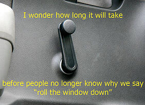"""When is the last time you """"rolled down"""" a window?"""